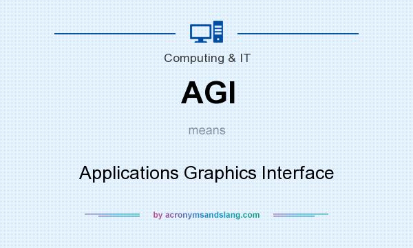 What does AGI mean? It stands for Applications Graphics Interface