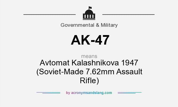 What does AK-47 mean? It stands for Avtomat Kalashnikova 1947 (Soviet-Made 7.62mm Assault Rifle)