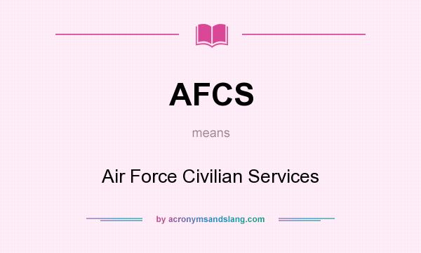 What does AFCS mean? It stands for Air Force Civilian Services