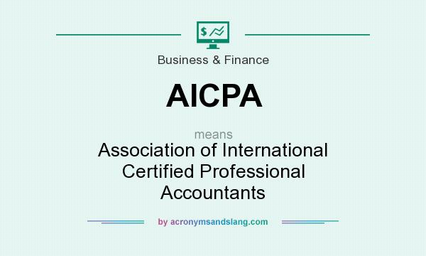 What does AICPA mean? It stands for Association of International Certified Professional Accountants