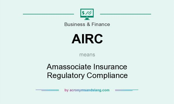 What does AIRC mean? It stands for Amassociate Insurance Regulatory Compliance