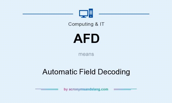What does AFD mean? It stands for Automatic Field Decoding
