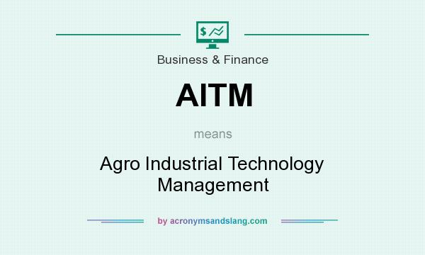 What does AITM mean? It stands for Agro Industrial Technology Management
