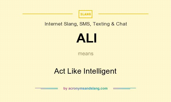 What does ALI mean? It stands for Act Like Intelligent