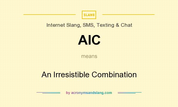 What does AIC mean? It stands for An Irresistible Combination
