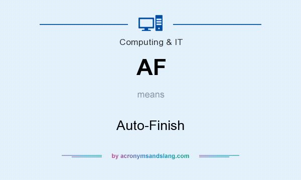 What does AF mean? It stands for Auto-Finish