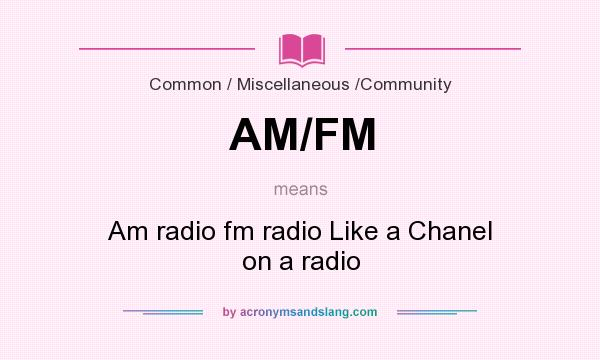 What does AM/FM mean? It stands for Am radio fm radio Like a Chanel on a radio