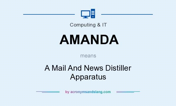 What does AMANDA mean? It stands for A Mail And News Distiller Apparatus
