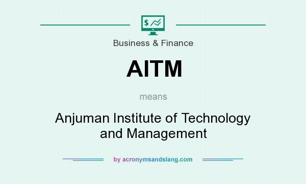 What does AITM mean? It stands for Anjuman Institute of Technology and Management