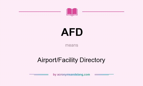 What does AFD mean? It stands for Airport/Facility Directory