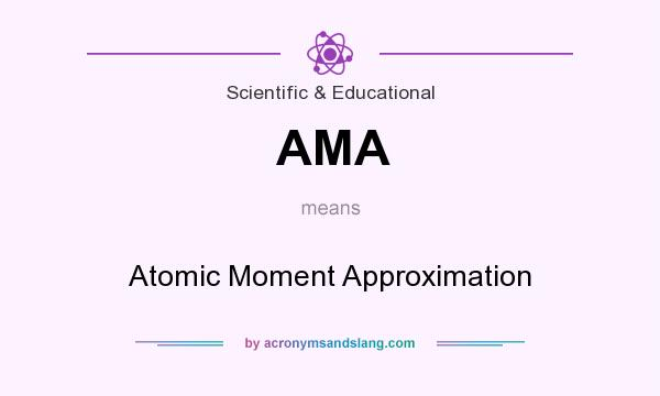 What does AMA mean? It stands for Atomic Moment Approximation