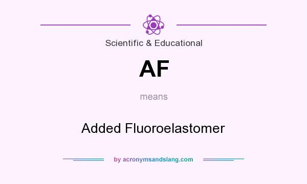 What does AF mean? It stands for Added Fluoroelastomer