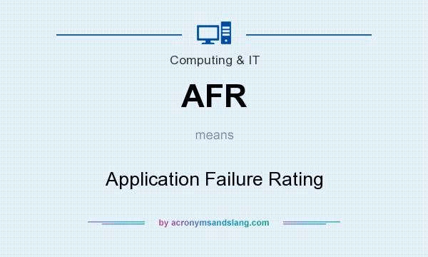 What does AFR mean? It stands for Application Failure Rating