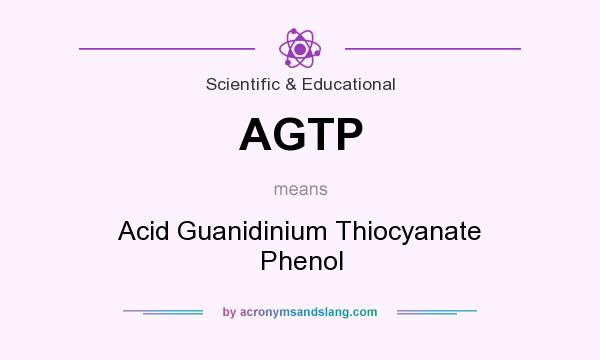 What does AGTP mean? It stands for Acid Guanidinium Thiocyanate Phenol