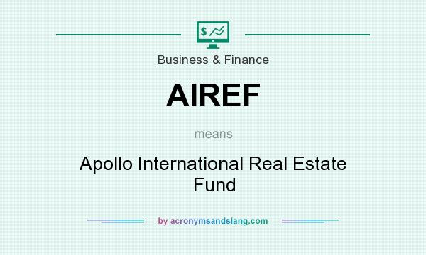 What does AIREF mean? It stands for Apollo International Real Estate Fund