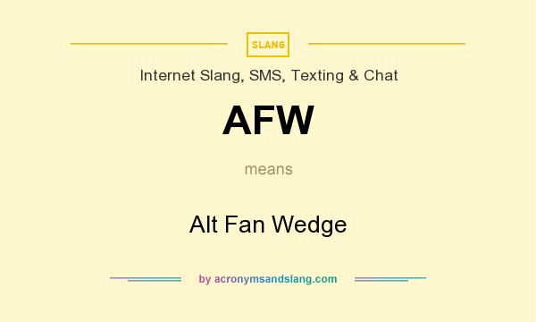 What does AFW mean? It stands for Alt Fan Wedge
