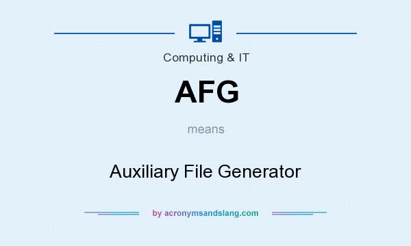 What does AFG mean? It stands for Auxiliary File Generator