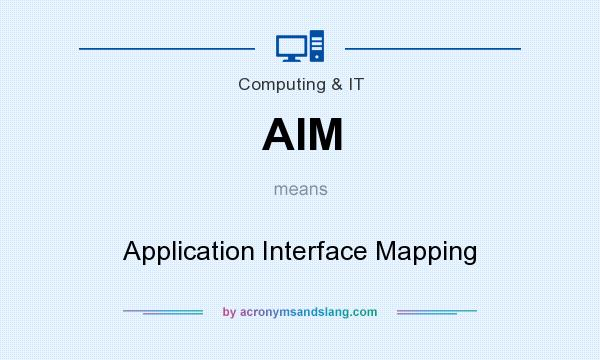 What does AIM mean? It stands for Application Interface Mapping