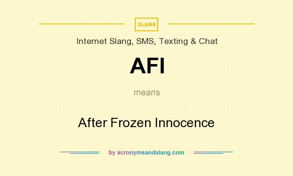 What does AFI mean? It stands for After Frozen Innocence