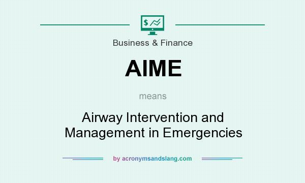 What does AIME mean? It stands for Airway Intervention and Management in Emergencies