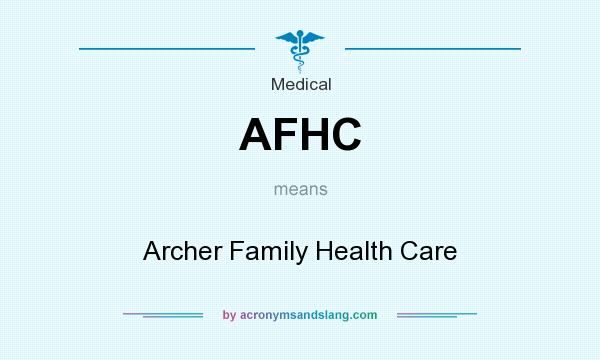 What does AFHC mean? It stands for Archer Family Health Care