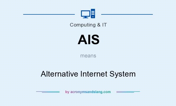 What does AIS mean? It stands for Alternative Internet System
