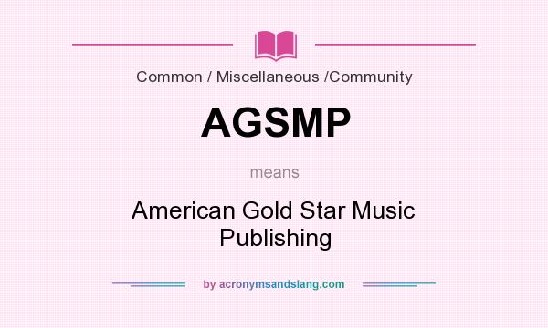What does AGSMP mean? It stands for American Gold Star Music Publishing