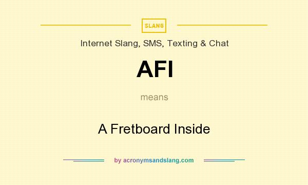 What does AFI mean? It stands for A Fretboard Inside