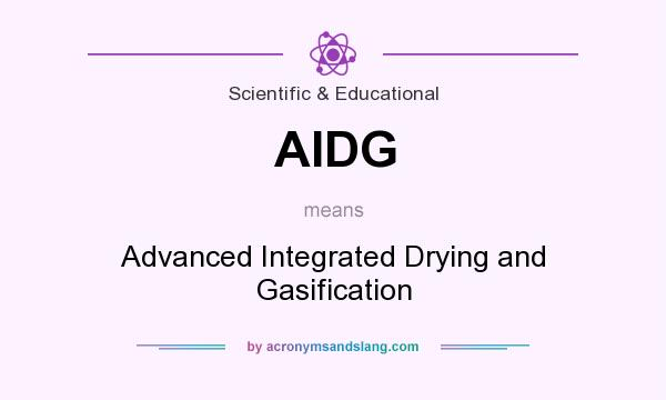 What does AIDG mean? It stands for Advanced Integrated Drying and Gasification