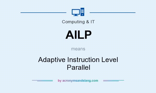 What does AILP mean? It stands for Adaptive Instruction Level Parallel