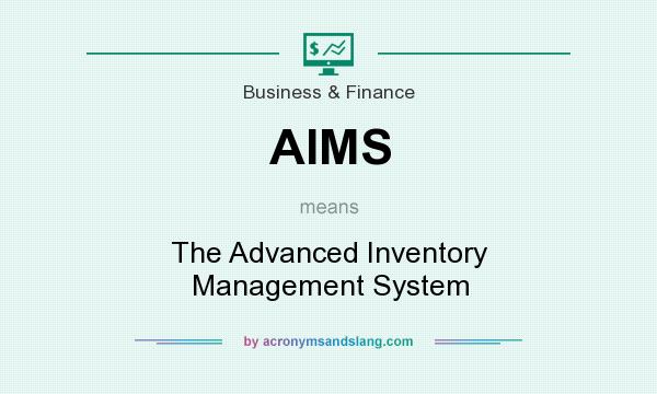 What does AIMS mean? It stands for The Advanced Inventory Management System