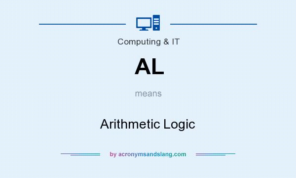 What does AL mean? It stands for Arithmetic Logic