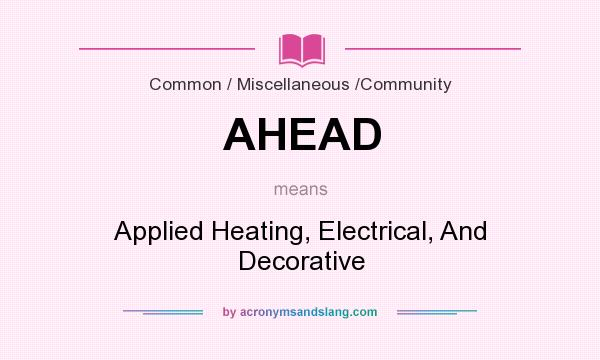 What does AHEAD mean? It stands for Applied Heating, Electrical, And Decorative