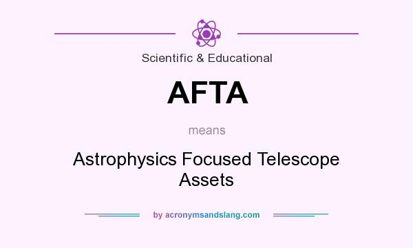 What does AFTA mean? It stands for Astrophysics Focused Telescope Assets