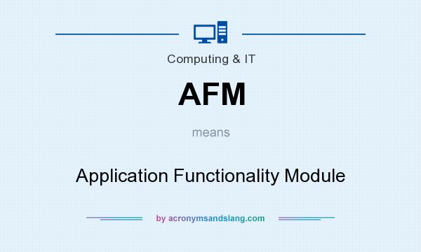 What does AFM mean? It stands for Application Functionality Module