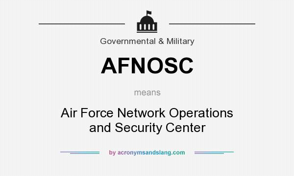 What does AFNOSC mean? It stands for Air Force Network Operations and Security Center