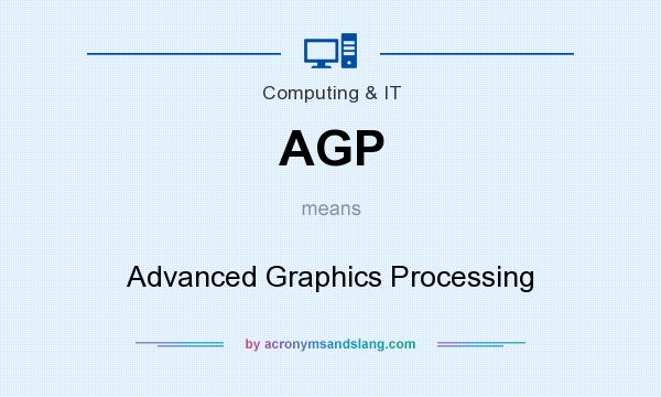 What does AGP mean? It stands for Advanced Graphics Processing