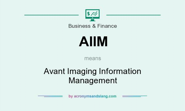 What does AIIM mean? It stands for Avant Imaging Information Management