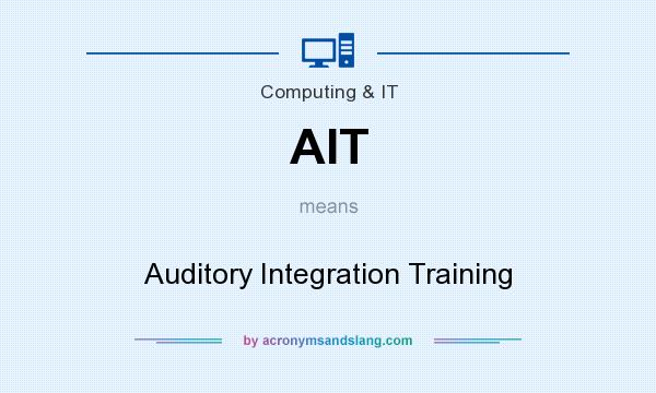 What does AIT mean? It stands for Auditory Integration Training