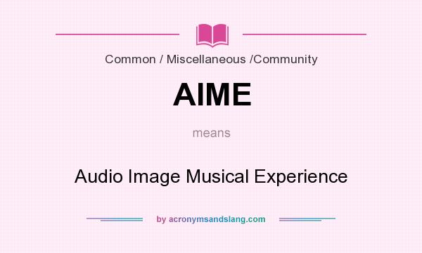 What does AIME mean? It stands for Audio Image Musical Experience