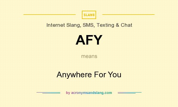 What does AFY mean? It stands for Anywhere For You