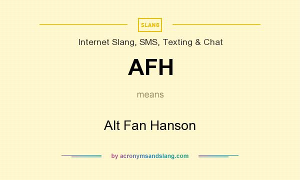 What does AFH mean? It stands for Alt Fan Hanson