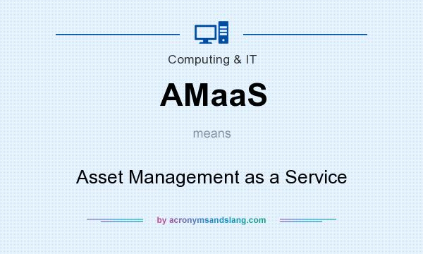 What does AMaaS mean? It stands for Asset Management as a Service