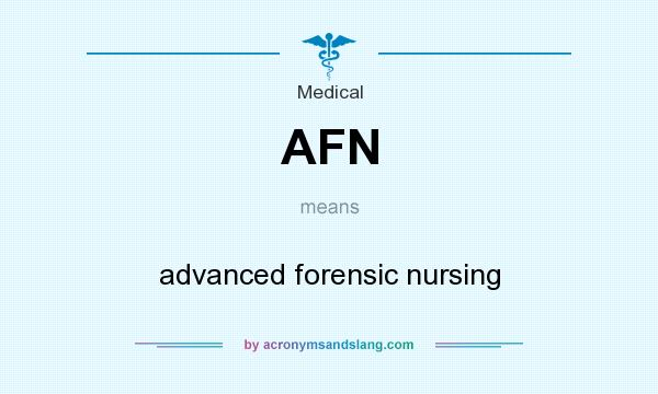 What does AFN mean? It stands for advanced forensic nursing