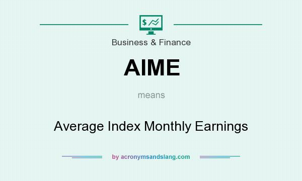 What does AIME mean? It stands for Average Index Monthly Earnings