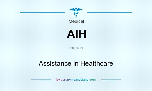 What does AIH mean? It stands for Assistance in Healthcare