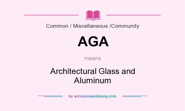 What does AGA mean? It stands for Architectural Glass and Aluminum