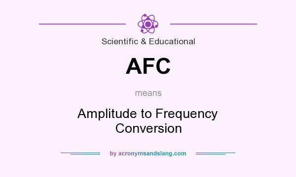 What does AFC mean? It stands for Amplitude to Frequency Conversion
