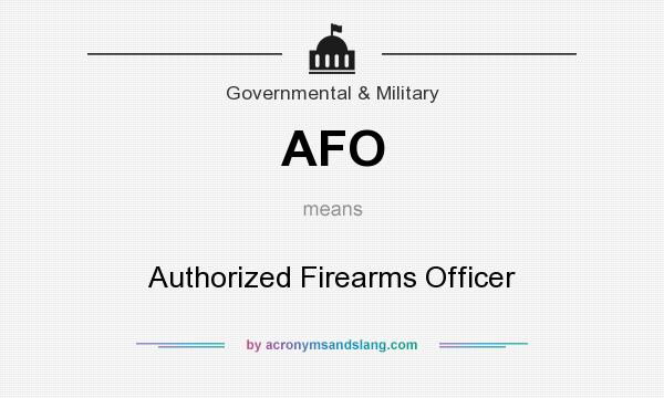What does AFO mean? It stands for Authorized Firearms Officer