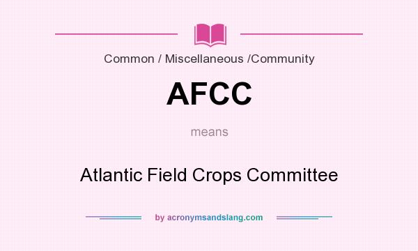 What does AFCC mean? It stands for Atlantic Field Crops Committee